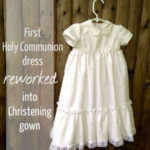 DIY Christening Gown from Mother's Holy Communion Dress