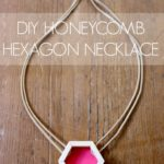 DIY Honeycomb Hexagon Necklace & Giveaway